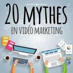 20 mythes en vidéo marketin