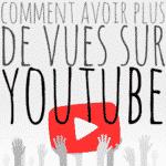 comment avoir plus de vues youtube